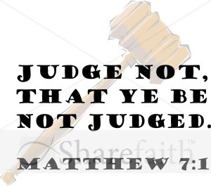 judge not lest ye be