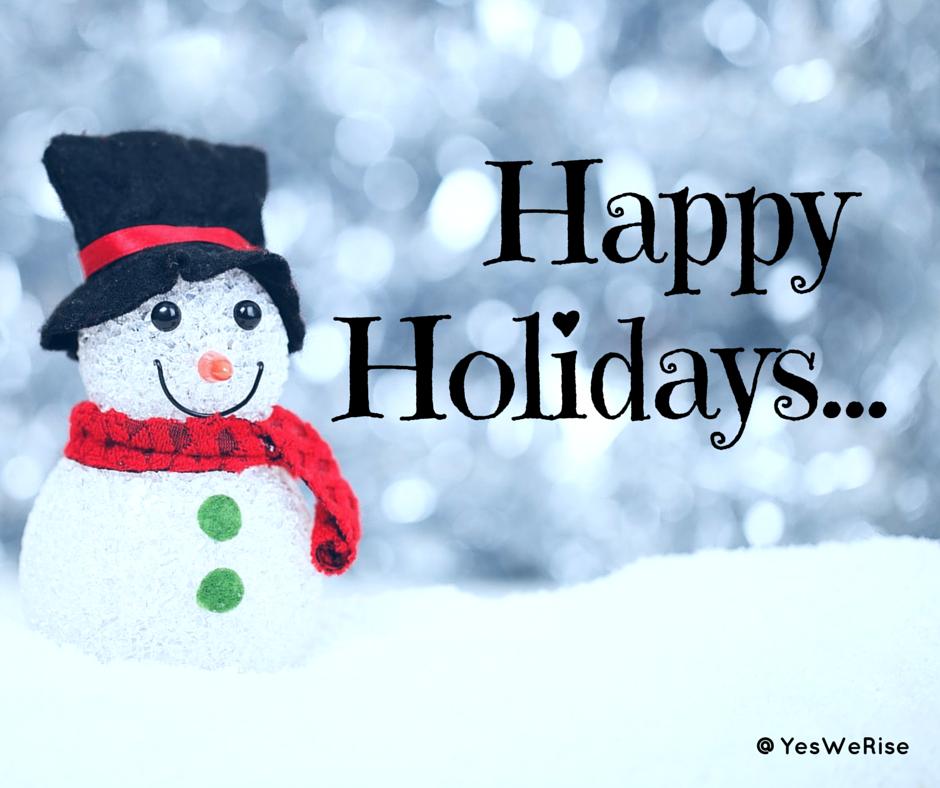 Happy holidays...   Yes, We Rise