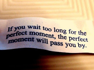 Dont Wait for Perfect Moment