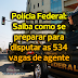 Polícia Federal: Saiba como se preparar para disputar as 534 vagas de agente