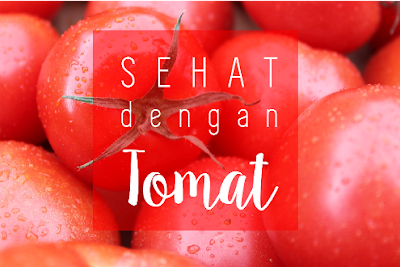 sehat dengan tomat, tomat untuk kesehatan, manfaat tomat