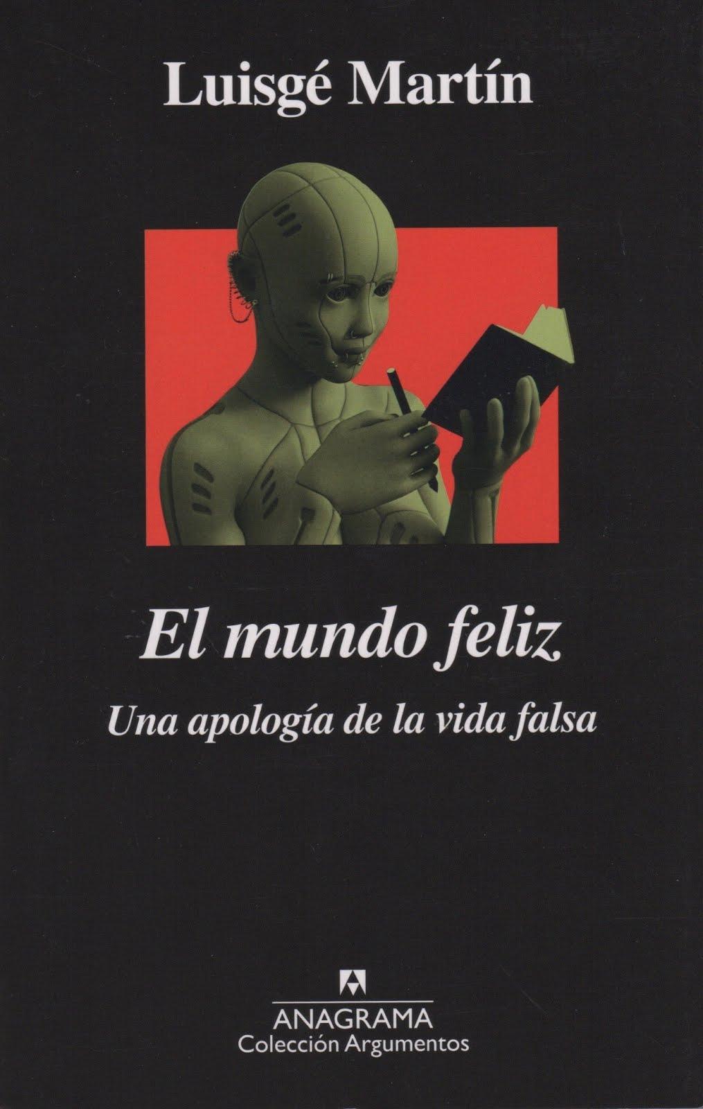 Luisgé Martín (El mundo feliz) Una apología de la vida falsa