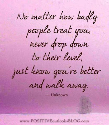 No Matter how badly people treat you, never drop down to
