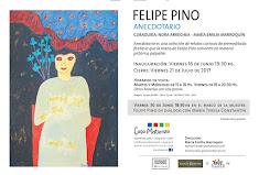MUESTRA ACTUAL: FELIPE PINO: ANECDOTARIO. Curaduría: Nora Arrechea - Maria Emilia Marroquín.