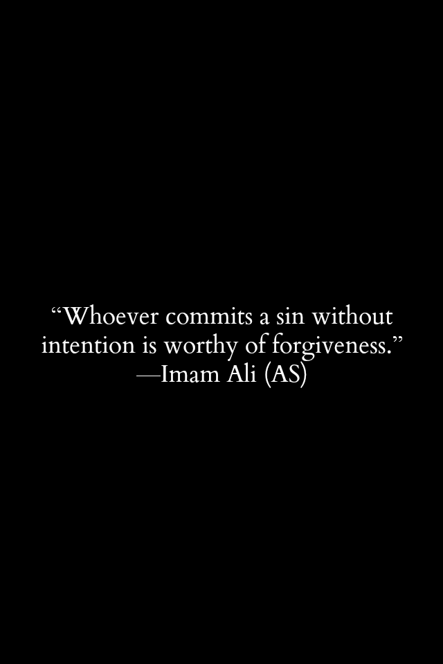 Whoever commits a sin without intention is worthy of forgiveness.