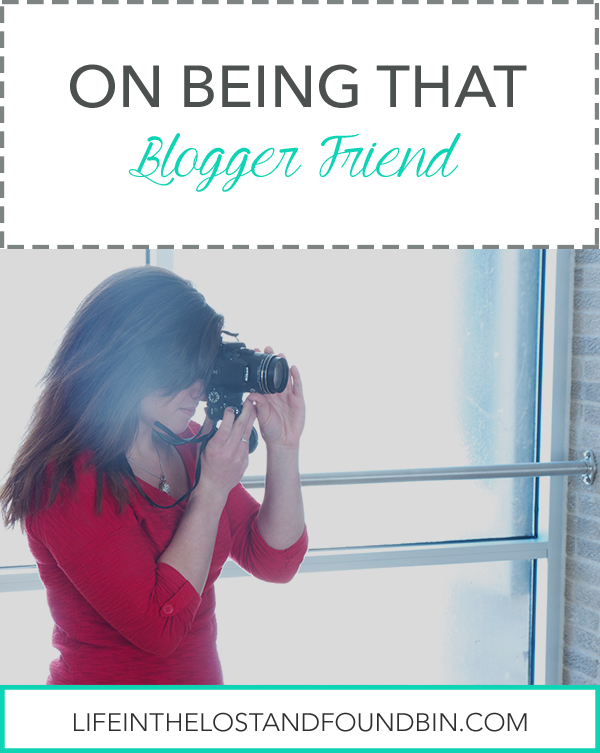 On being that blogger friend