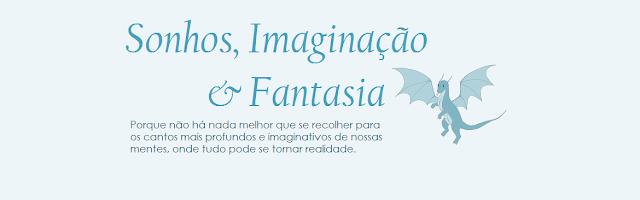Sonhos, Imaginação & Fantasia