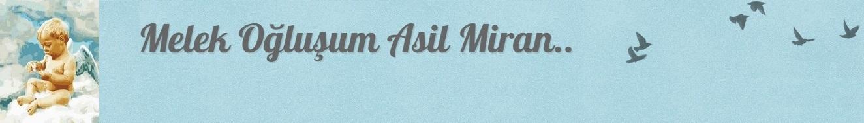 Melek Oğluşum Asil Miran..
