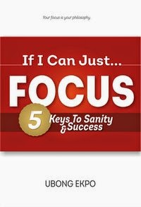 If I can Just Focus: 5 Keys to Sanity and Success