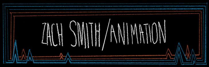 ZACH SMITH / ANIMATION