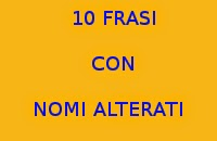 10 FRASI FACILI DA COPIARE CON I NOMI ALTERATI IN ITALIANO
