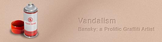 Vandalism | Banksy: a Prolific Graffiti Artist