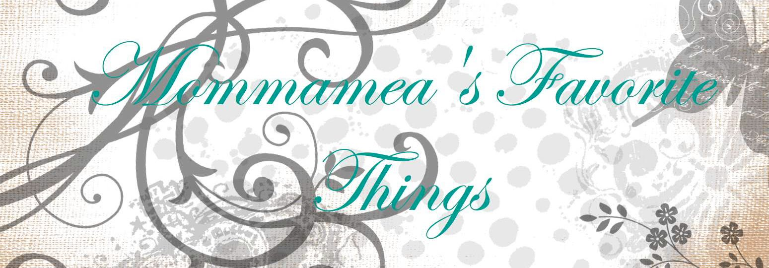 Mommamea's Favorite Things