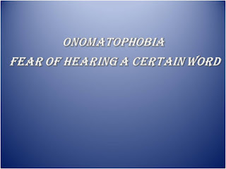 Onomatophobia, fear of hearing a certain word
