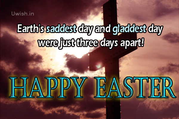 Earth's saddest day and gladdest day were just three days apart!  Happy Easter, Easter quotes e greeting card and wishes.