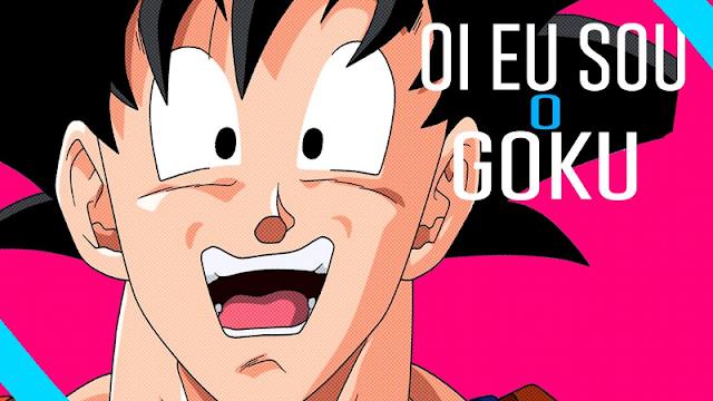 Oi, eu sou o Goku