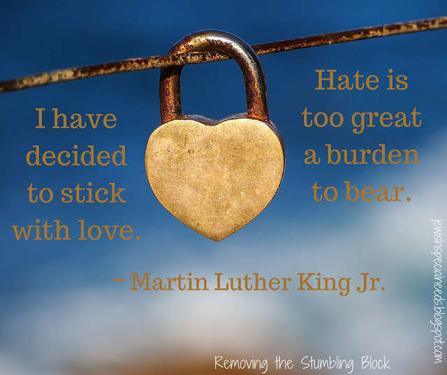 MLK - I have decided to stick with love; Removing the Stumbling Block