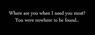 Where are you when I need you most You were nowhere to be found..