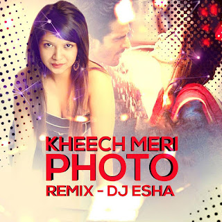 DJ-Esha-Kheech-Meri-Photo-Remix