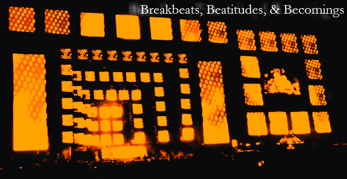 Breakbeats, Beatitudes, and Becomings