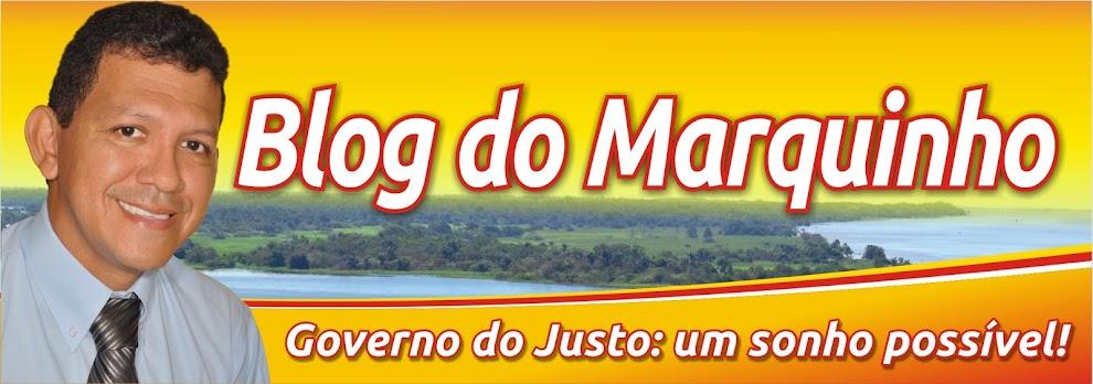 Blog do Marquinho  - Governo do Justo, um sonho possível!