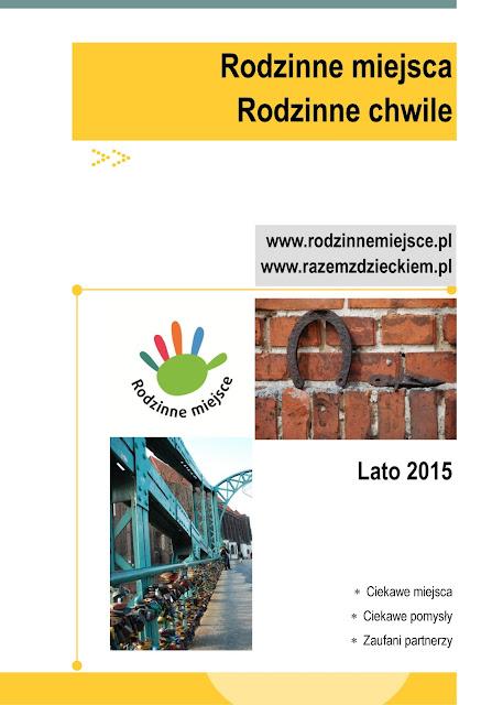 http://rodzinnemiejsce.pl/wp-content/uploads/2015/06/Rodzinne-miejsca-rodzinne-chwile-LATO-2015s1.pdf