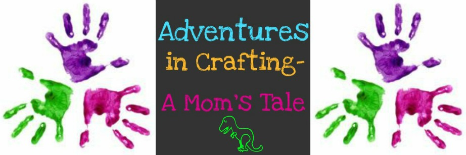 Adventures in Crafting- A Mom's Tale