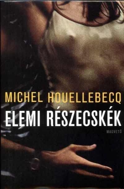 Michel Houellebecq - Elemi részecskék