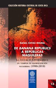 """""""De banana republics a repúblicas maquileras"""", de Rafael Cuevas Molina"""
