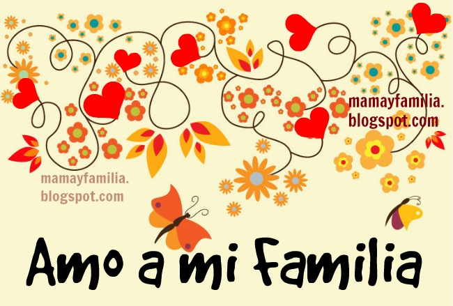Amo Mucho a mi Familia, frases de aliento a cada uno de mis familiares. Mensaje a toda mi familia.