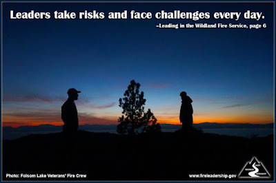 Leaders take risks and face challenges every day. –Leading in the Wildland Fire Service, page 6