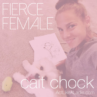 Fierce Female, Act Like A Ladie, inspirational women, girl boss, artist, Cait Chock, boss lady tribe, lady tribe, entrepreneurs, female artists, girl gang