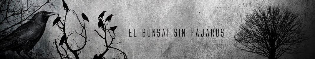 El Bonsai sin pájaros