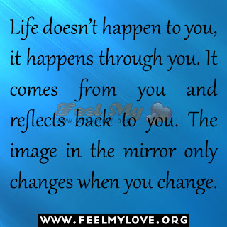Life doesn't happen to you, it happens through you