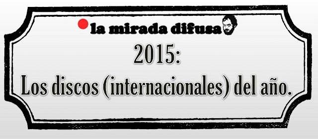 2015: LOS DISCOS (INTERNACIONALES) DEL AÑO