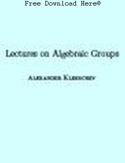 Free Download Lectures on Algebraic Groups Book: