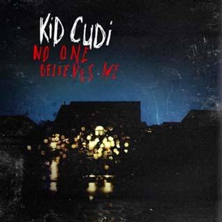 Kid Cudi - No One Believes Me Lyrics | Letras | Lirik | Tekst | Text | Testo | Paroles - Source: musicjuzz.blogspot.com