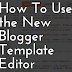 How to Use New Blogger HTML Editor