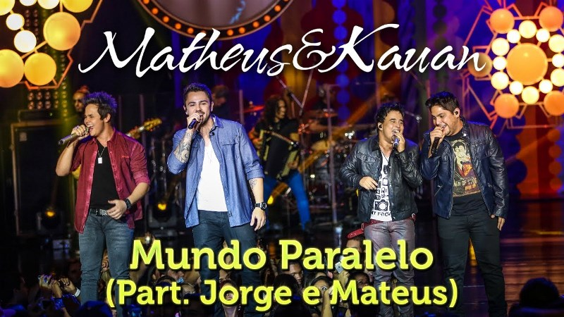 Matheus e Kauan - Mundo Paralelo  Part. Jorge e Mateus