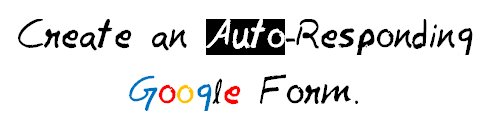 Create an Auto Responding Google Form MohitChar