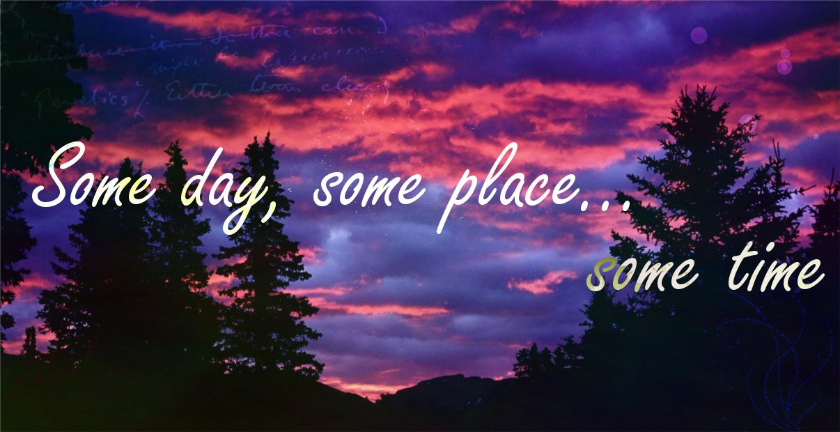 Some day, some place... some time