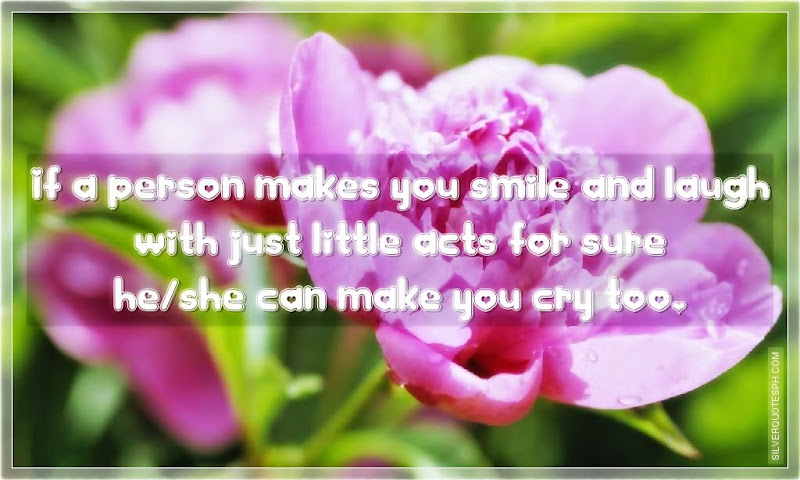 If A Person Makes You Smile And Laugh With Just Little Acts, Picture Quotes, Love Quotes, Sad Quotes, Sweet Quotes, Birthday Quotes, Friendship Quotes, Inspirational Quotes, Tagalog Quotes