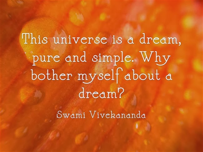 This universe is a dream, pure and simple. Why bother myself about a dream?