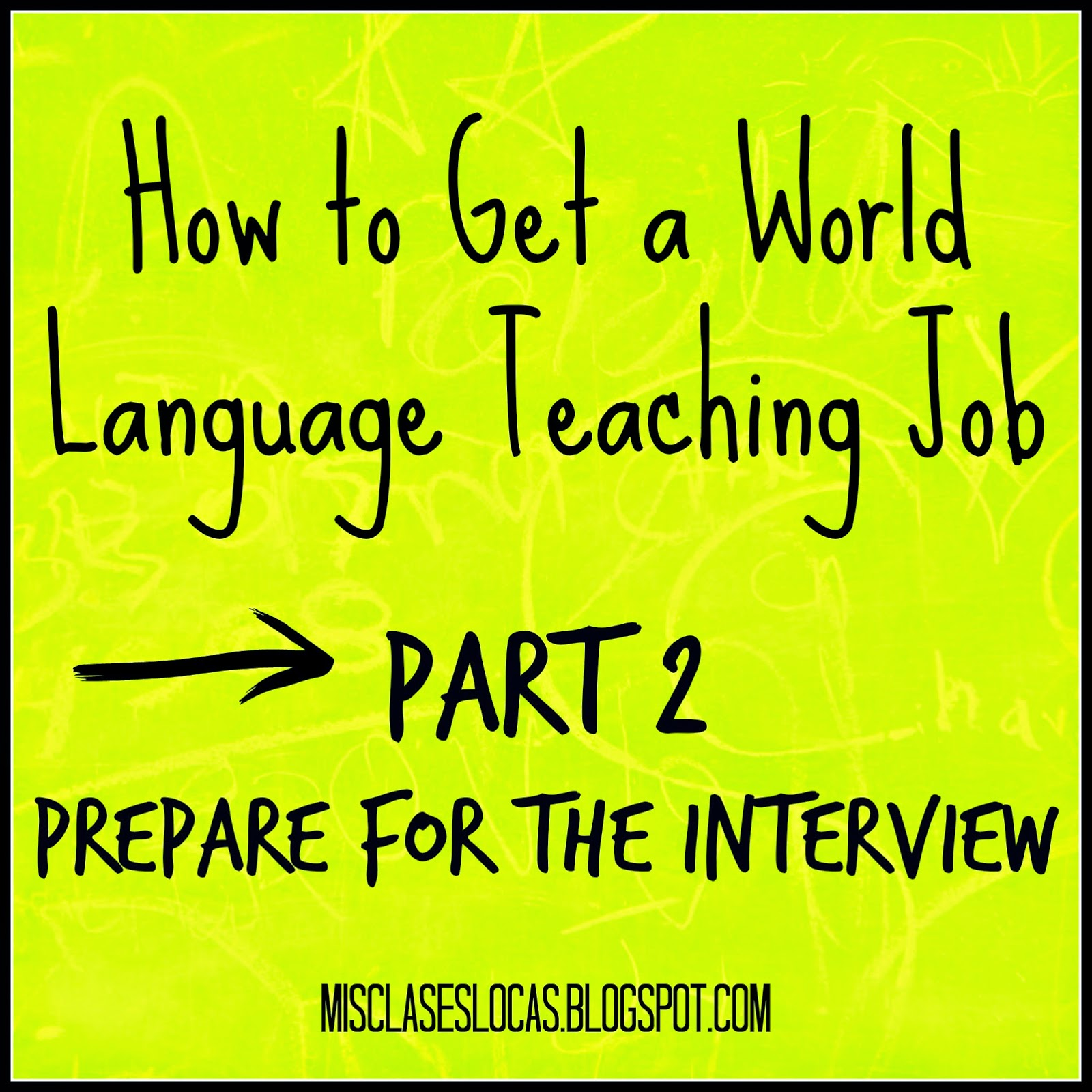 how to get a wl teaching job part the interview mis clases locas this is the part where my googling came up short how in the world was i supposed to prepare for a world language interview there are tons of article out