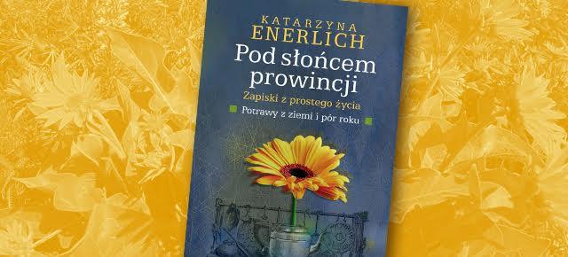 """Już niebawem! """"Pod słońcem prowincji..."""" - najbardziej osobista książka Katarzyny Enerlich"""