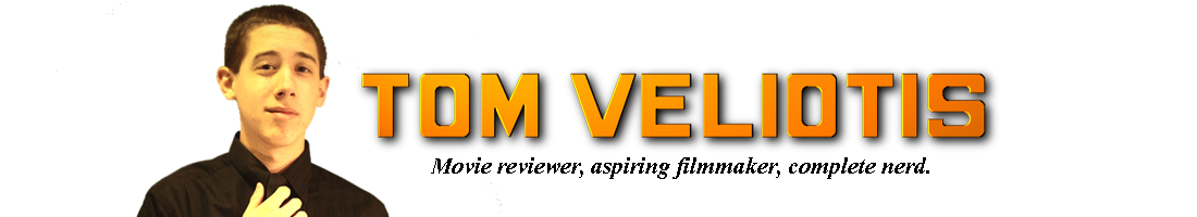 Tom Veliotis: Movie reviewer, aspiring filmmaker, complete nerd.