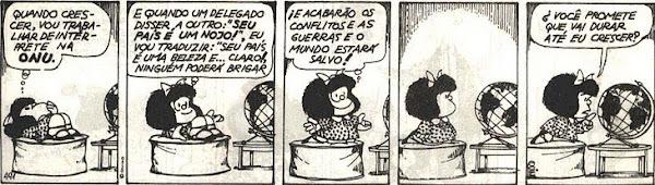 Mafalda: quando crescer, vou trabalhar de intérprete da ONU... você promete durar até eu crescer?
