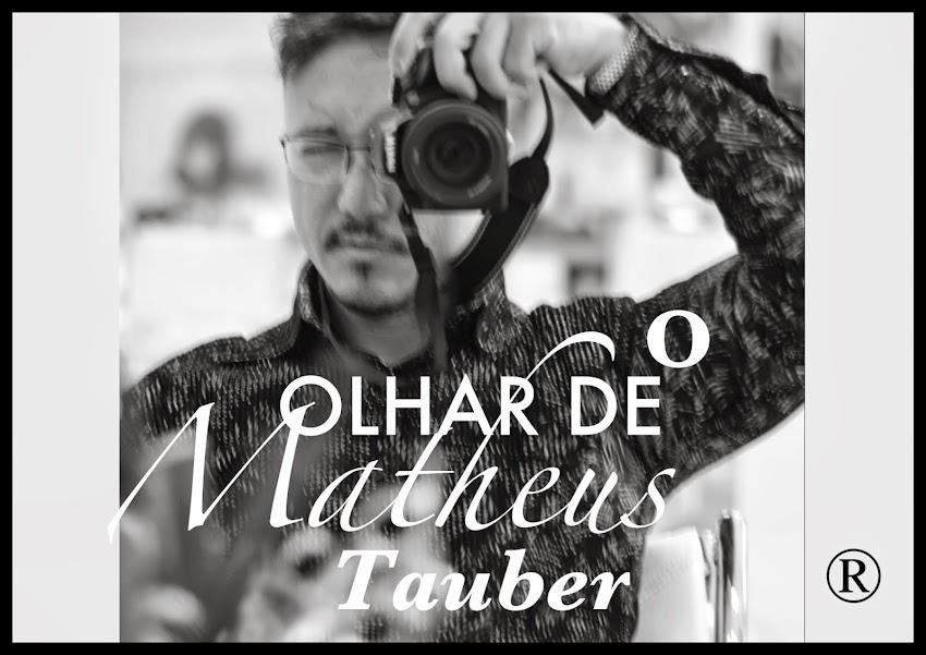 O Olhar de Matheus Tauber