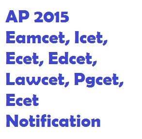 AP 2015 Eamcet, Icet, Ecet, Edcet, Lawcet, Pgcet, Ecet Notification