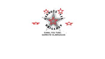 CANAL YOU TUBE: GARROTE VIL BRIGADAS